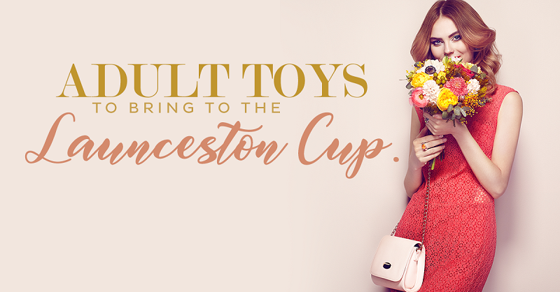 Adult Toys to Bring to the Launceston Cup - Randy Fox